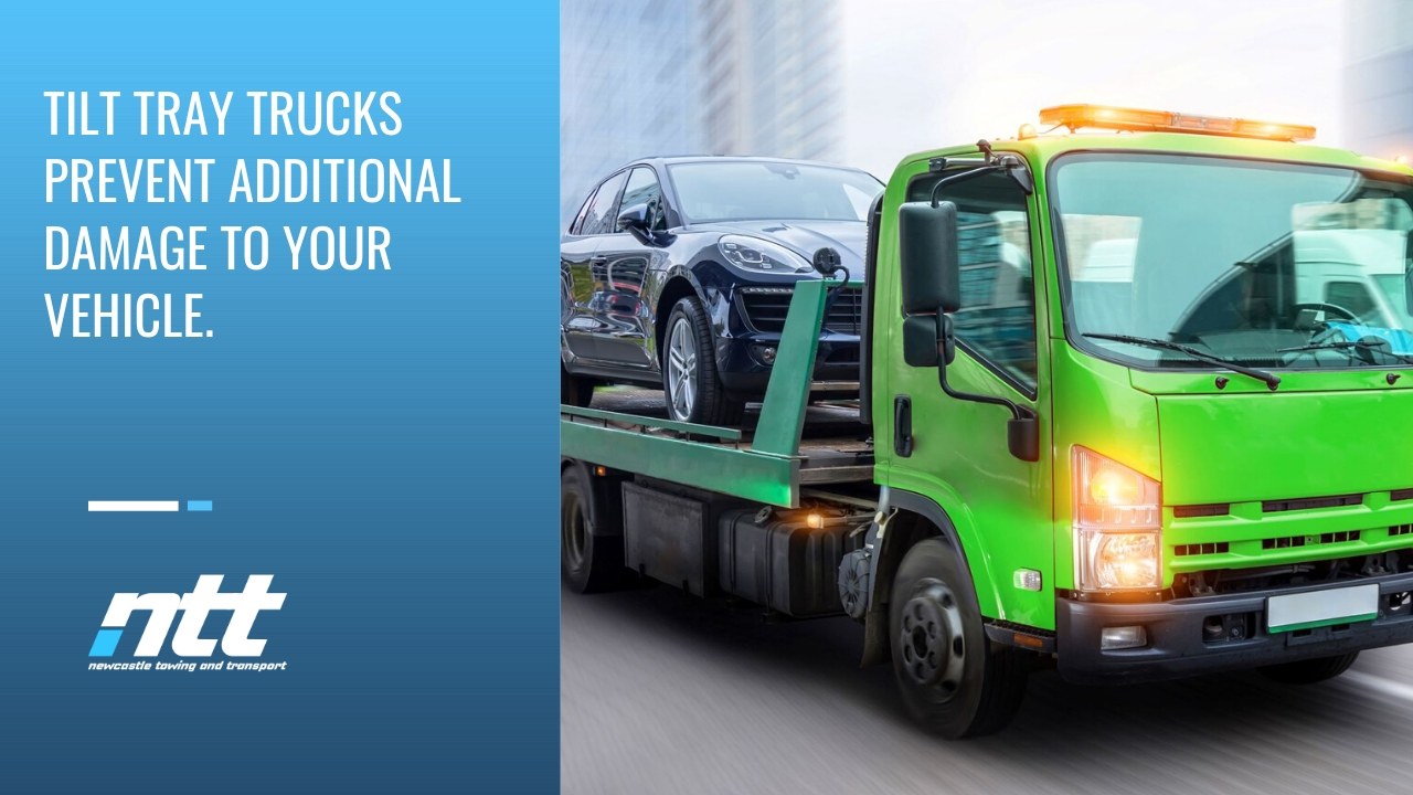 Tilt tray trucks prevent additional damage to your vehicle.